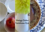 Examples of vintage dishes to add to a farmhouse style decor